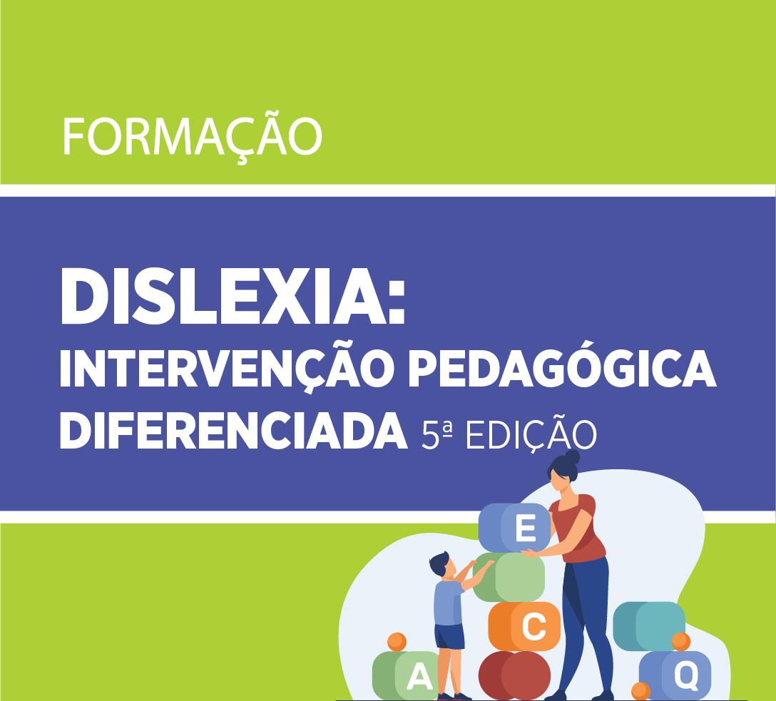 DISLEXIA:  Intervenção Pedagógica  Diferenciada 5ª Edição
