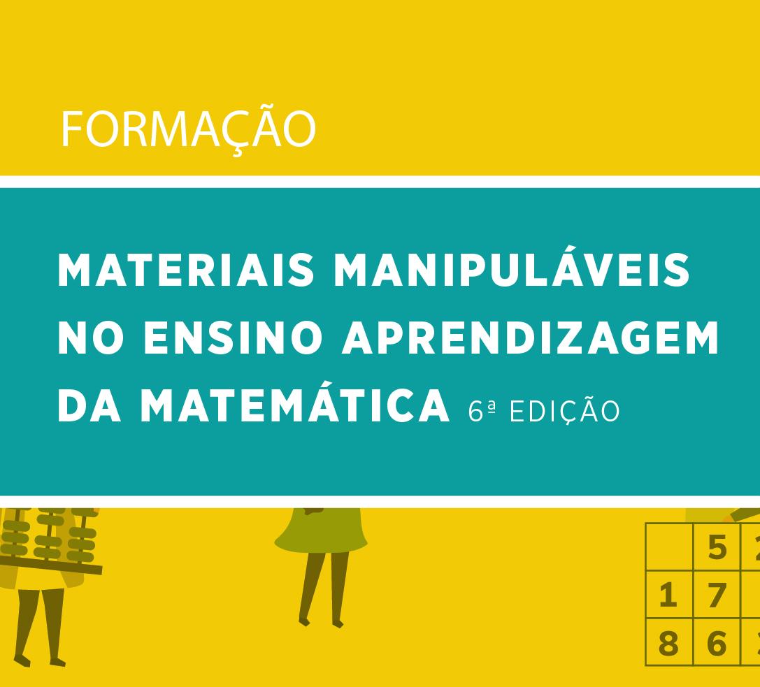 Materiais Manipuláveis no Ensino Aprendizagem da Matemática 6ª EDIÇÃO