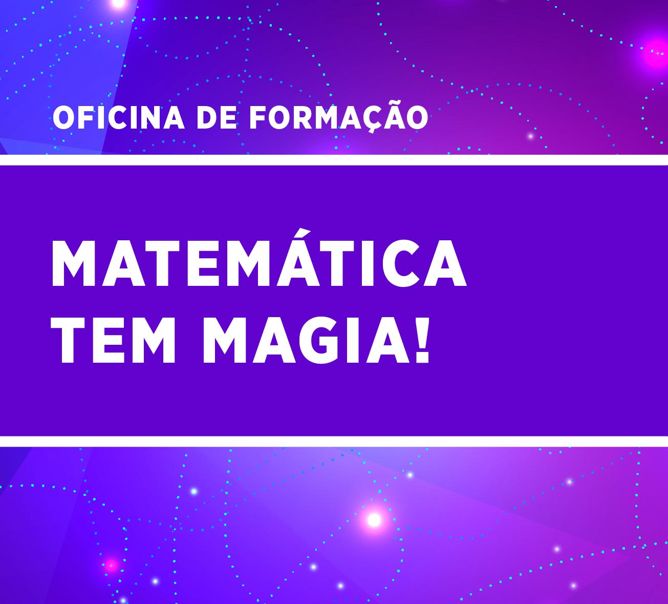 Matemática tem magia!