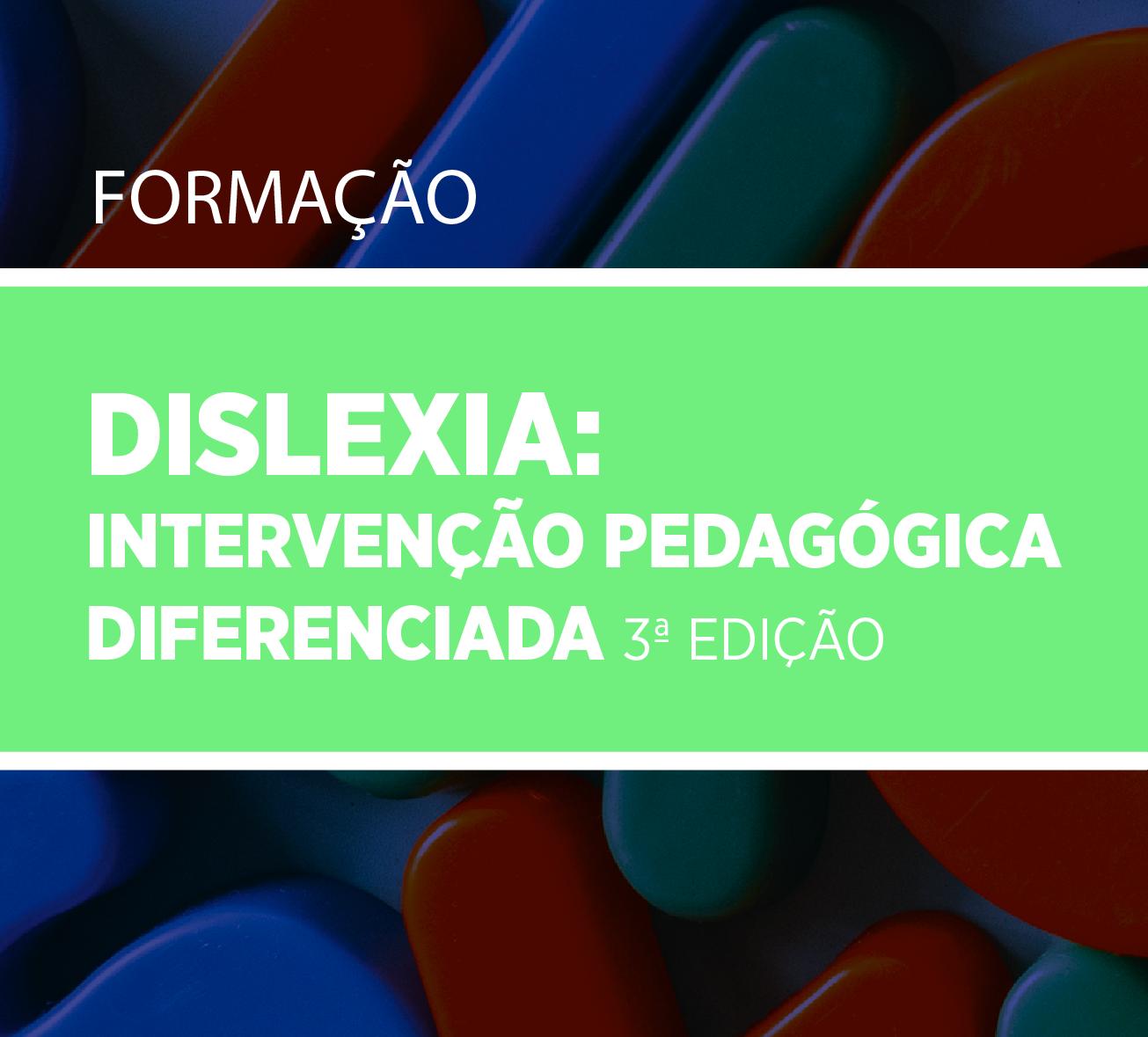 DISLEXIA:  Intervenção Pedagógica  Diferenciada 3ª Edição